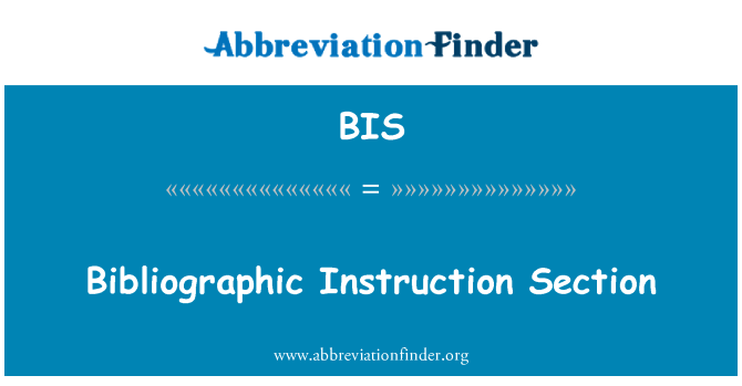 BIS: Bibliographic Instruction Section