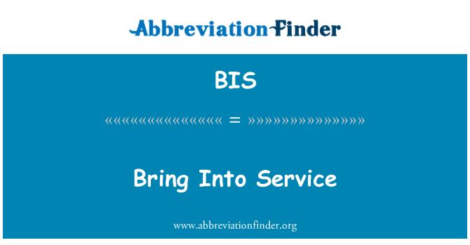 BIS: Bring Into Service