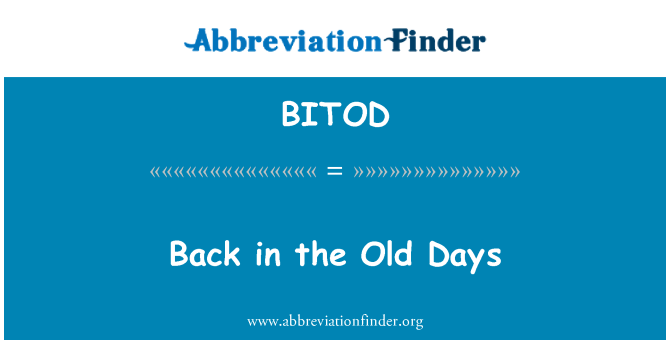 BITOD: Back in the Old Days