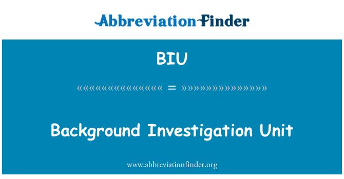 BIU: Background Investigation Unit