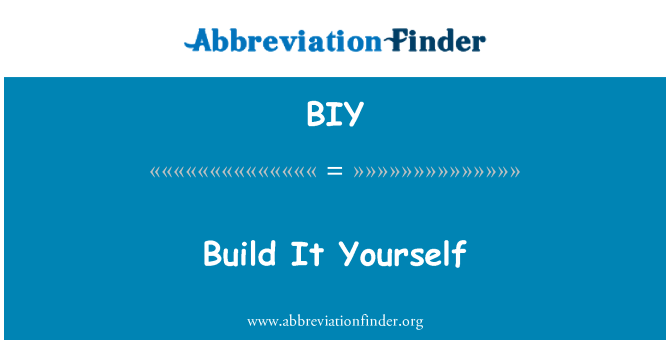 BIY: Build It Yourself