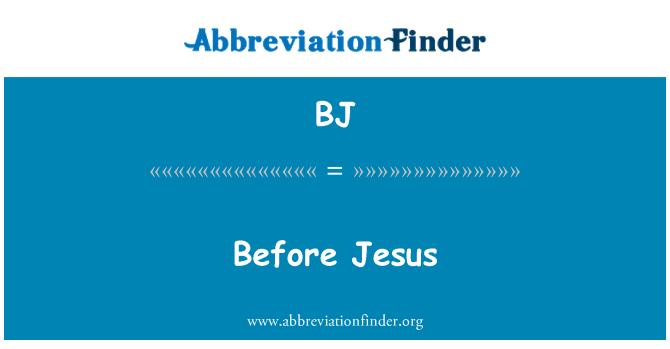 BJ: Before Jesus