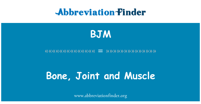 BJM: Bone, Joint and Muscle