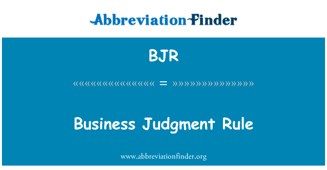 BJR: Business Judgment Rule