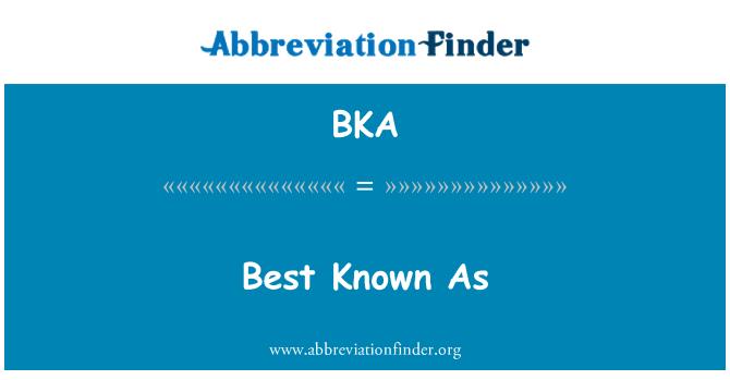 BKA: Best Known As