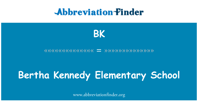 BK: Bertha Kennedy Elementary School