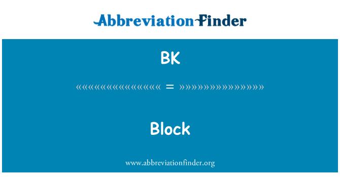 BK: Block