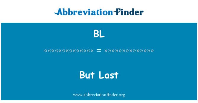BL: But Last