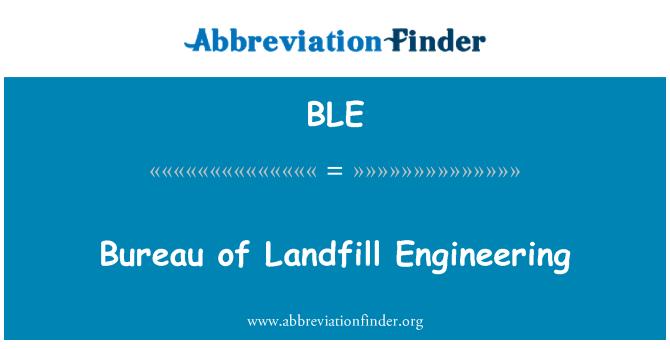 BLE: Bureau of Landfill Engineering