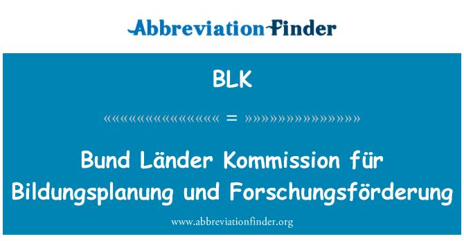 BLK: Bund Länder Kommission für Bildungsplanung und Forschungsförderung