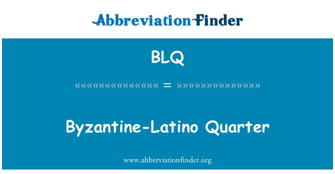 BLQ: Byzantine-Latino Quarter