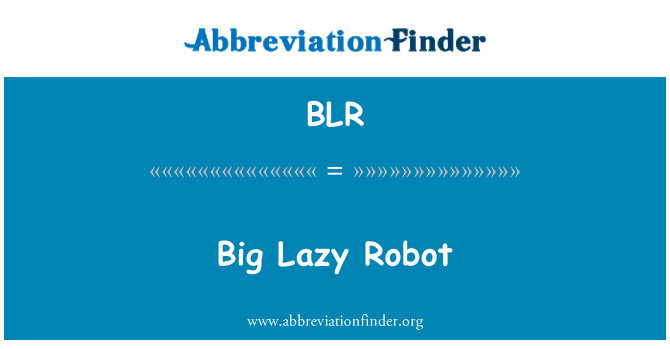 BLR: Big Lazy Robot