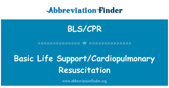 BLS/CPR: Basic Life Support/Cardiopulmonary Resuscitation