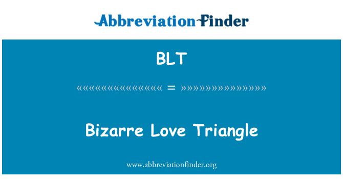 BLT: Bizarre Love Triangle