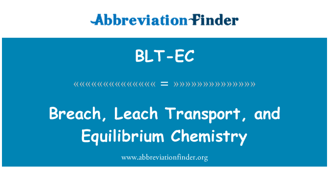 BLT-EC: Breach, Leach Transport, and Equilibrium Chemistry