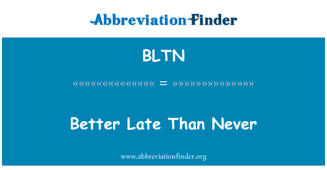 BLTN: Geç olması hiç olmamasından iyidir