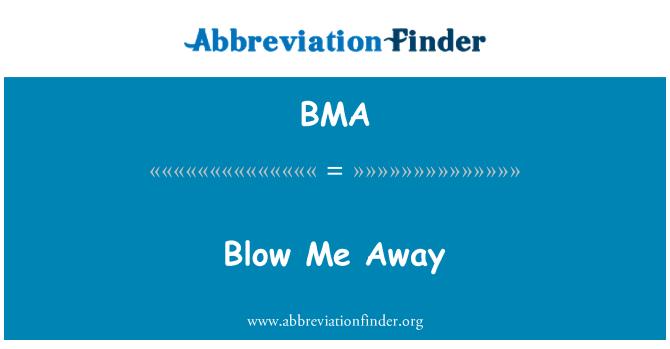 BMA: Blow Me Away