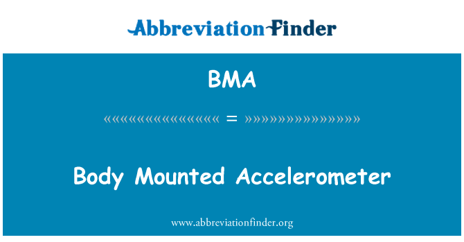 BMA: Body Mounted Accelerometer