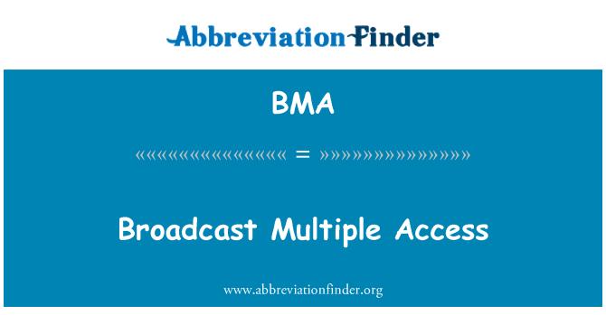 BMA: Broadcast Multiple Access