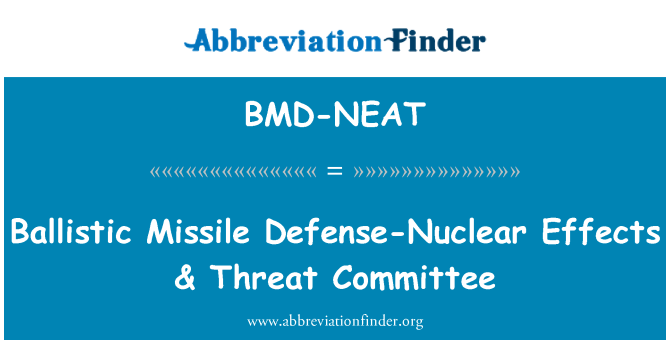 BMD-NEAT: Ballistic Missile Defense-Nuclear Effects & Threat Committee