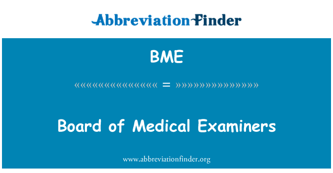 BME: Board of Medical Examiners