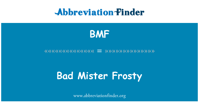 BMF: Bad Mister Frosty