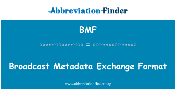 BMF: Broadcast Metadata Exchange Format