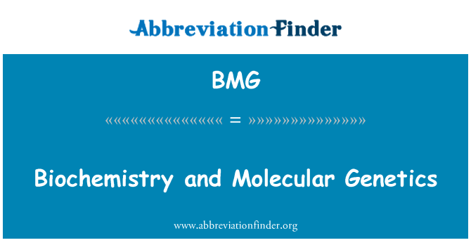BMG: Biochemistry and Molecular Genetics