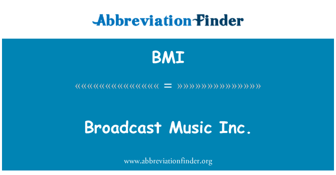 BMI: Broadcast Music Inc.