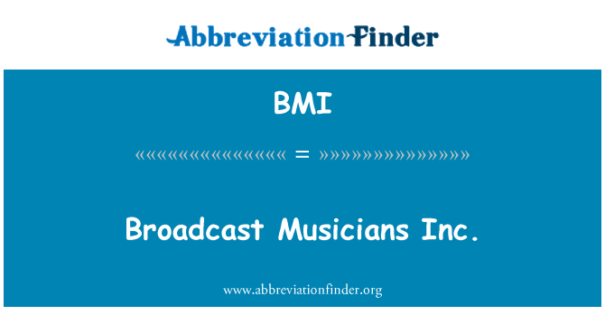 BMI: Broadcast Musicians Inc.