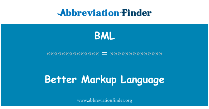 BML: Better Markup Language