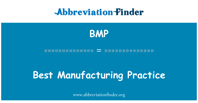 BMP: Best Manufacturing Practice
