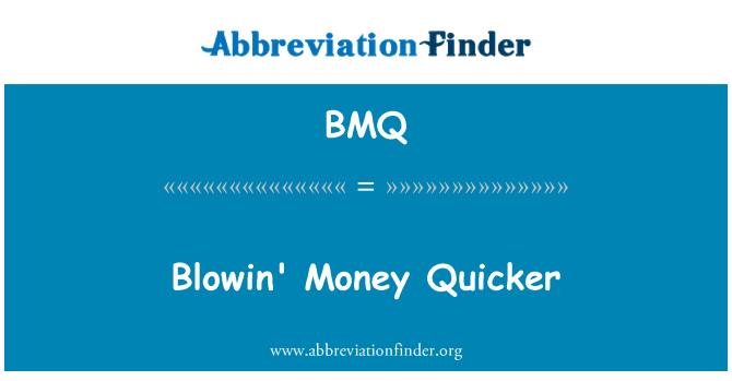 BMQ: Blowin' Money Quicker