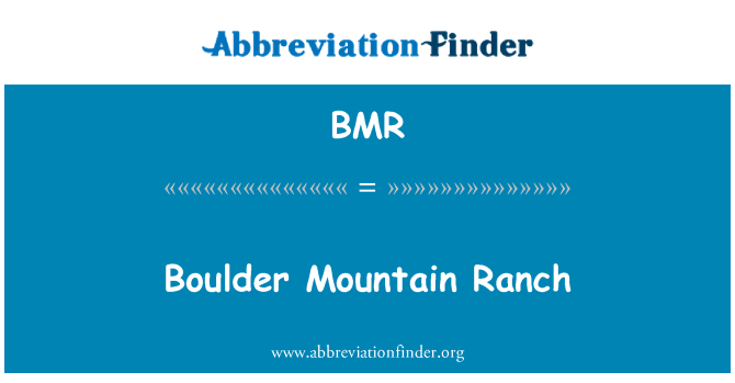 BMR: Boulder Mountain Ranch