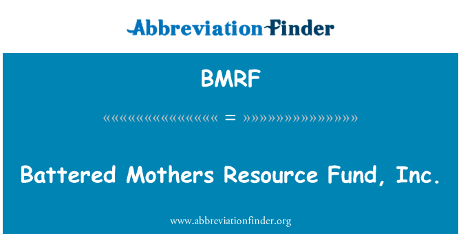 BMRF: Battered Mothers Resource Fund, Inc.