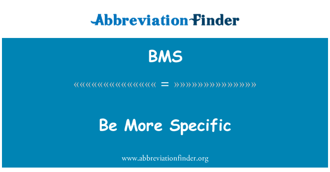 BMS: Be More Specific