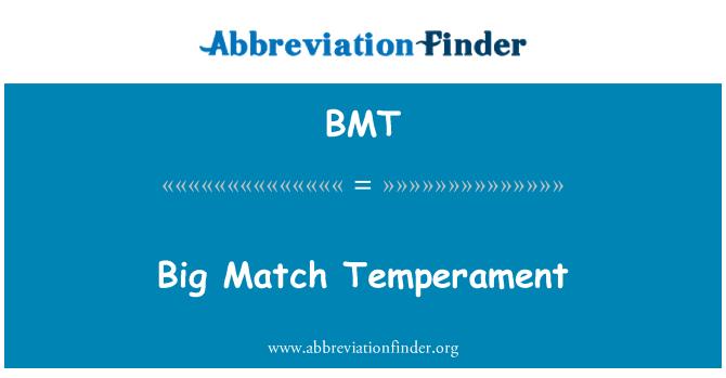 BMT: Big Match Temperament