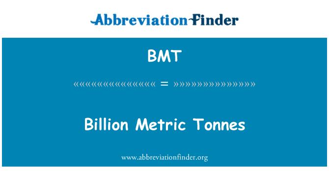BMT: Billion Metric Tonnes