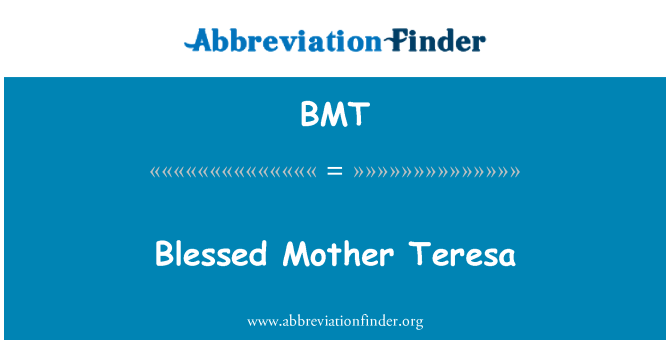 BMT: Blessed Mother Teresa