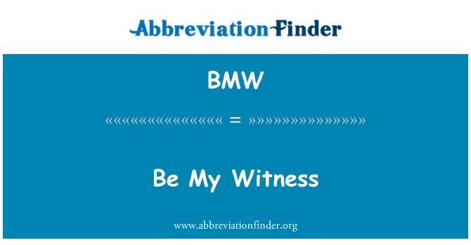 BMW: Be My Witness