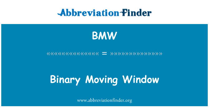 BMW: Binary Moving Window