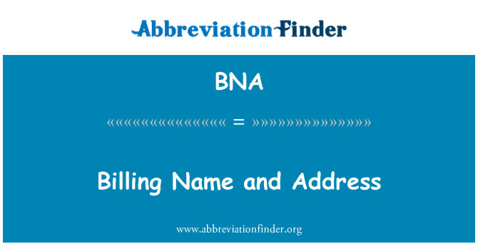 BNA: Billing Name and Address