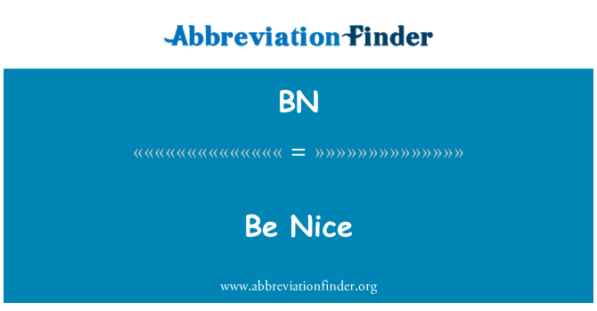 BN: Be Nice