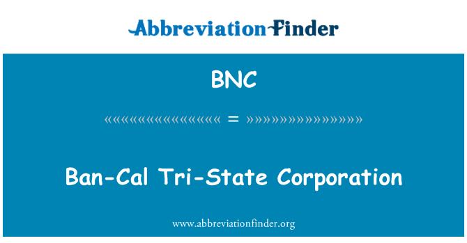 BNC: Ban-Cal Tri-State Corporation