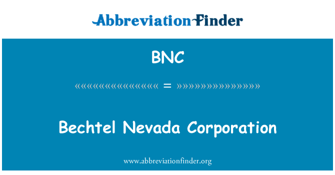 BNC: Bechtel Nevada Corporation