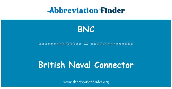 BNC: British Naval Connector
