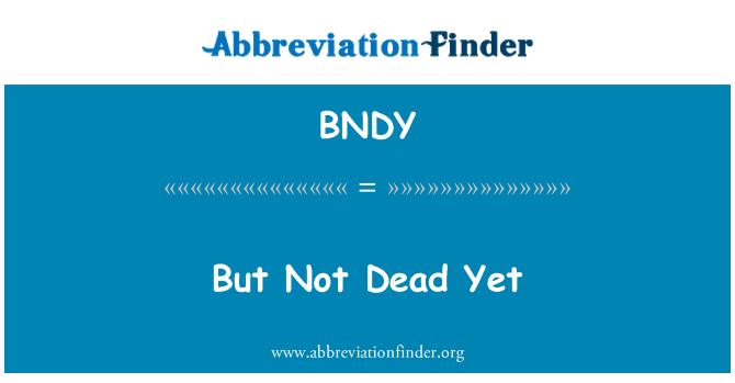 BNDY: But Not Dead Yet