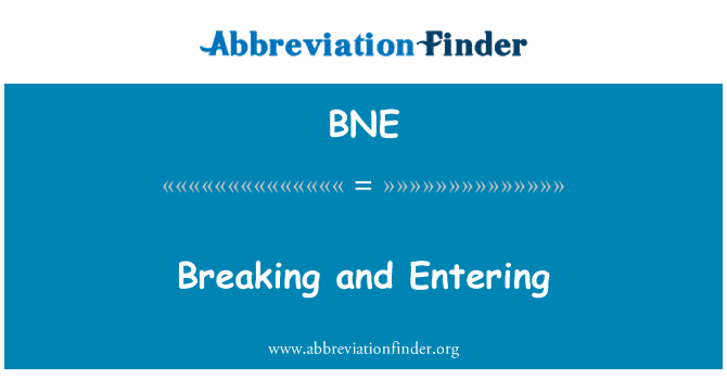 BNE: Breaking and Entering