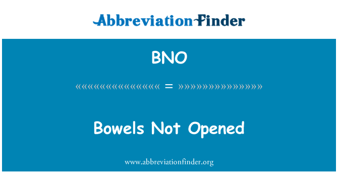 BNO: Bowels Not Opened
