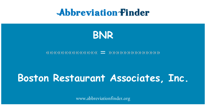 BNR: Boston Restaurant Associates, Inc.